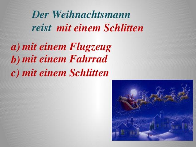 Der Weihnachtsmann reist mit einem Schlitten a) mit einem Flugzeug b) c) mit einem Fahrrad mit einem Schlitten