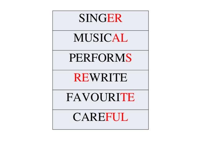 SING ER MUSIC AL PERFORM S RE WRITE FAVOURI TE CARE FUL