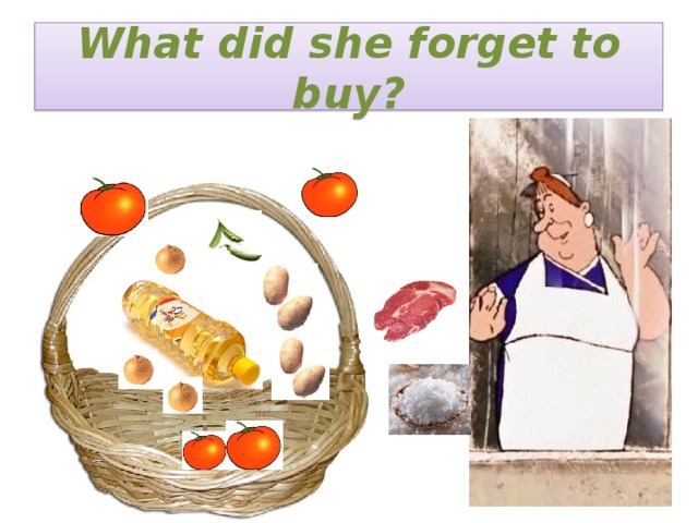 What did she forget to buy?
