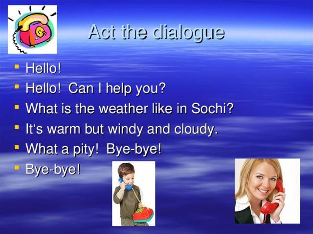 Act the dialogue
