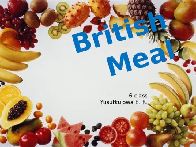 British Meal 6 class Yusufkulowa E. R.