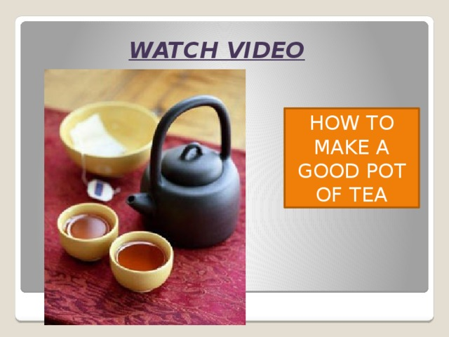 WATCH VIDEO HOW TO MAKE A GOOD POT OF TEA