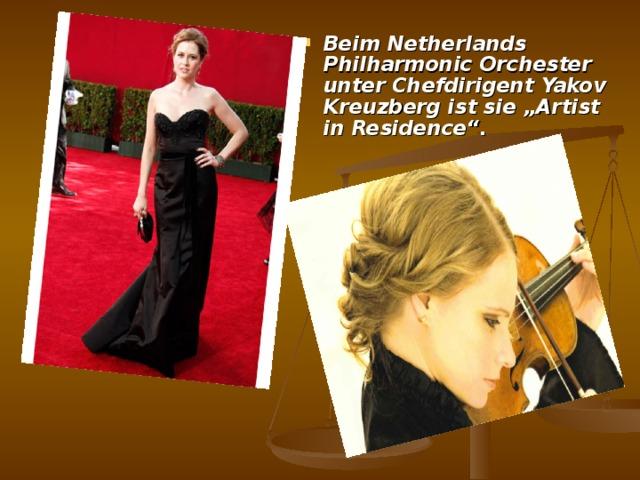 """Beim Netherlands Philharmonic Orchester unter Chefdirigent Yakov Kreuzberg ist sie """"Artist in Residence""""."""