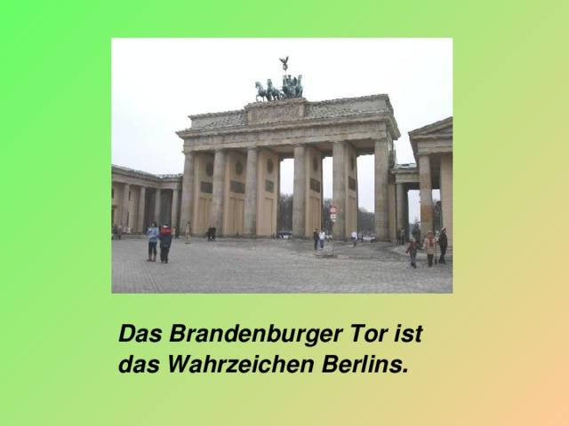 Das Brandenburger Tor ist das Wahrzeichen Berlins.