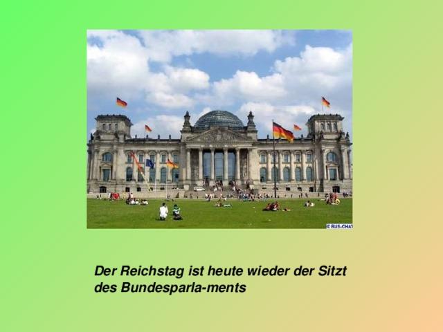 Der Reichstag ist heute wieder der Sitzt des Bundesparla-ments