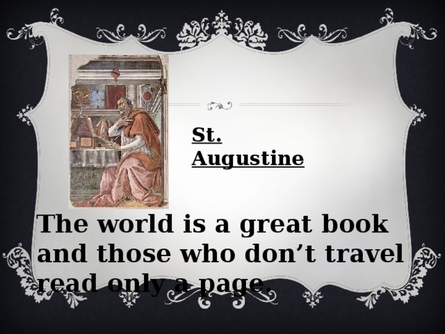 St. Augustine  The world is a great book and those who don't travel read only a page.