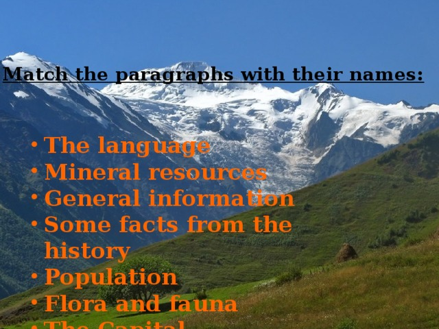Match the paragraphs with their names: The language Mineral resources General information Some facts from the history Population Flora and fauna The Capital