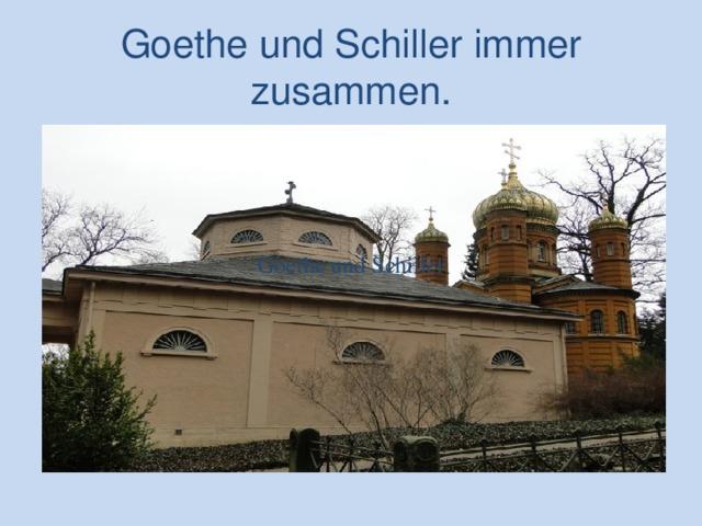 Goethe  und Schiller immer zusammen . Goethe  und Schiller