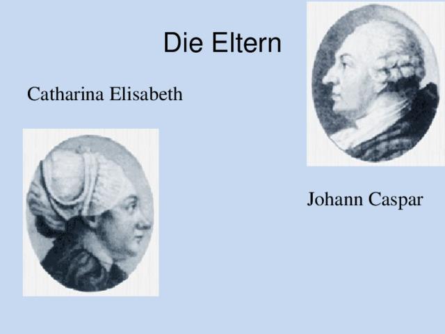 Die Eltern Catharina Elisabeth Johann Caspar