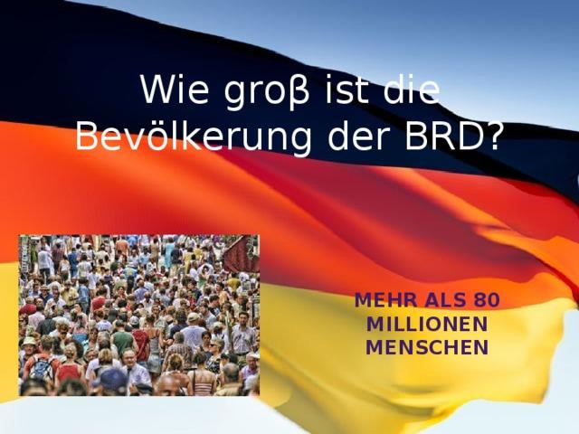 Wie groβ ist die Bevölkerung der BRD? Mehr als 80 Millionen Menschen
