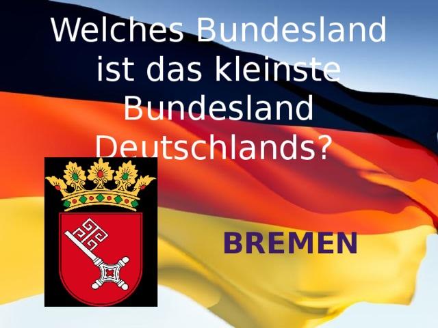 Welches Bundesland ist das kleinste Bundesland Deutschlands? Bremen