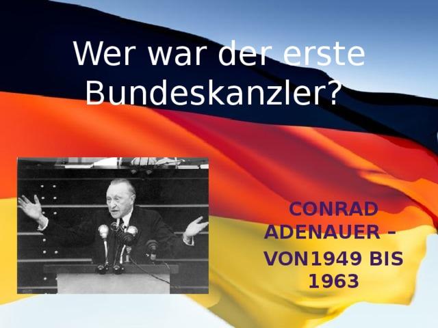 Wer war der erste Bundeskanzler? Conrad Adenauer – von1949 bis 1963