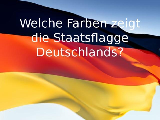 Welche Farben zeigt die Staatsflagge Deutschlands?