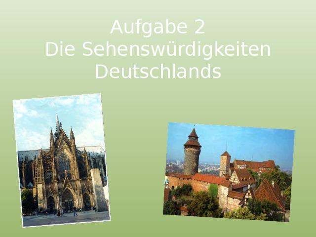 Aufgabe 2  Die Sehenswürdigkeiten Deutschlands