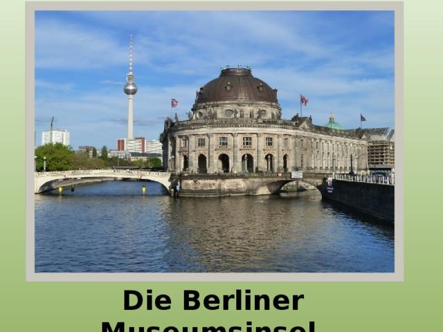 Die Berliner Museumsinsel