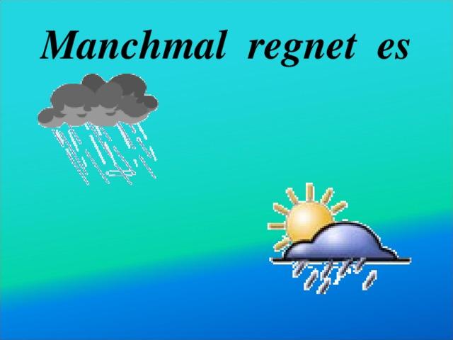Manchmal regnet es