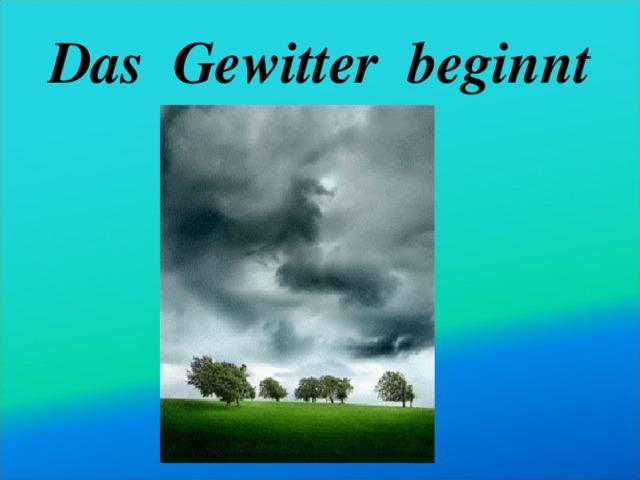 Das Gewitter beginnt