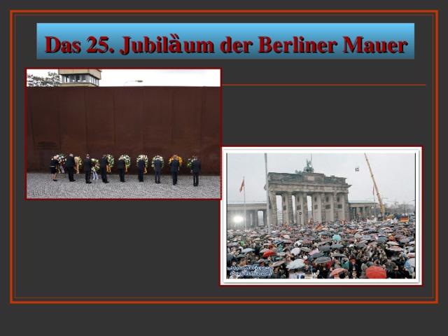 Das 25. Jubil ȁ um der Berliner Mauer