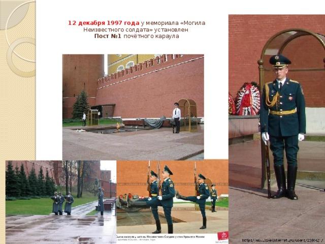 12 декабря 1997 года у мемориала «Могила Неизвестного солдата» установлен  Пост №1 почётного караула