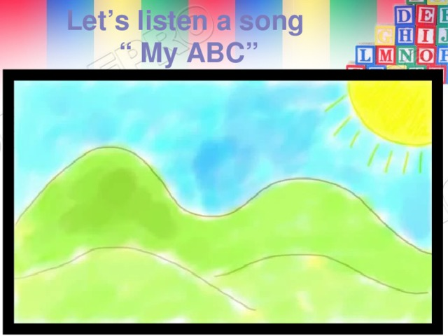 "Let's listen a song "" My ABC"""
