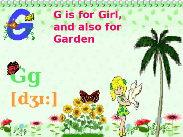 G is for Girl, and also for Garden Gg [dʒɪ:]