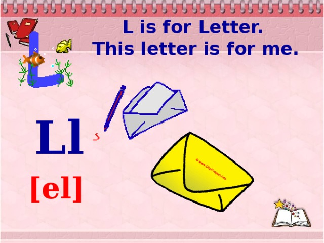 L is for Letter.  This letter is for me.      Ll  [el]