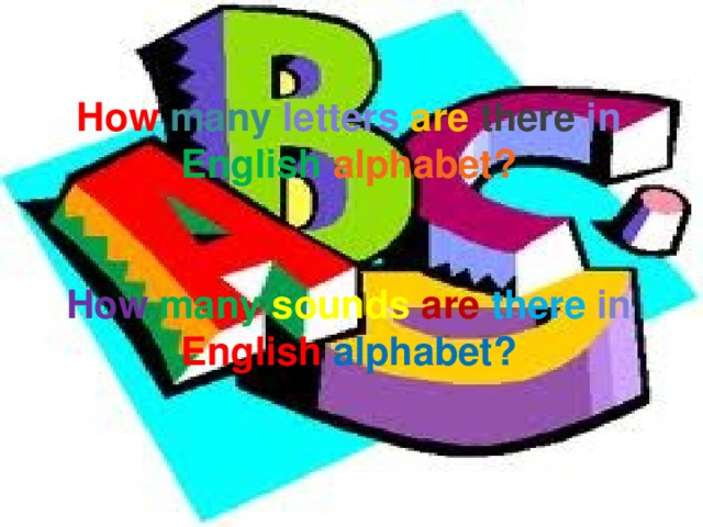 How  many letters are there in English alphabet?   How  many  sounds  are  there in English alphabet?