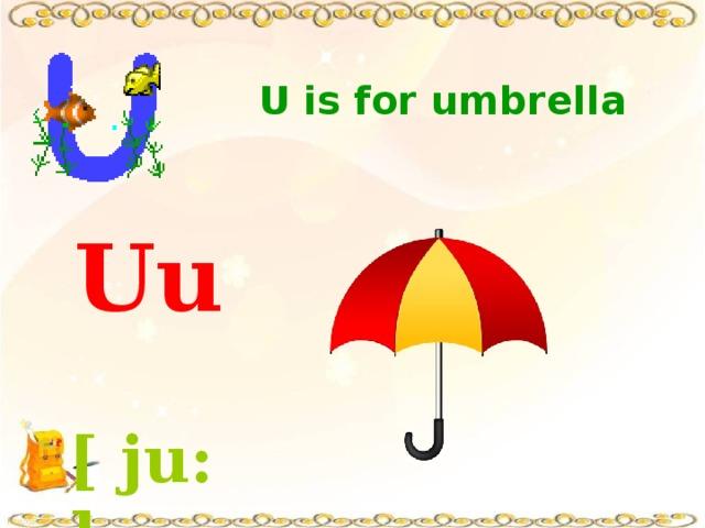 U is for umbrella  Uu  [ ju:]