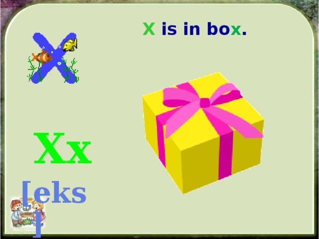 X is in bo x .     Xx [eks]
