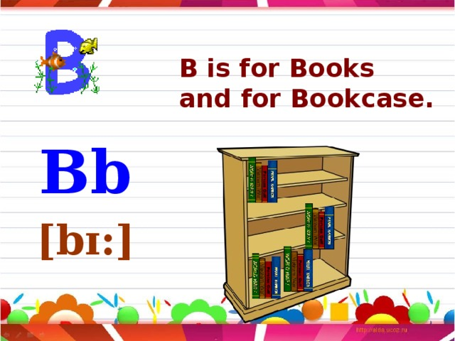 B is for Books  and for Bookcase. Bb [bɪ:]