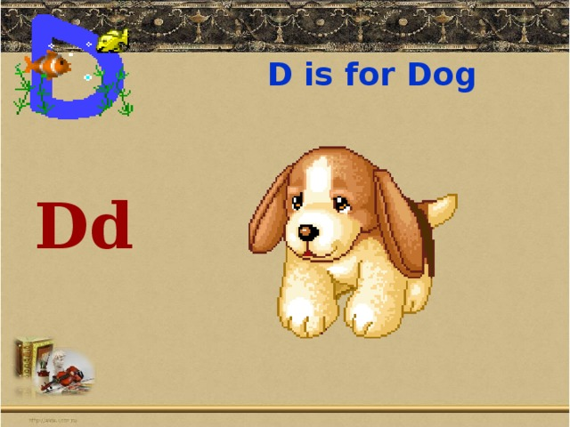 D is for Dog     Dd   [dɪ:]
