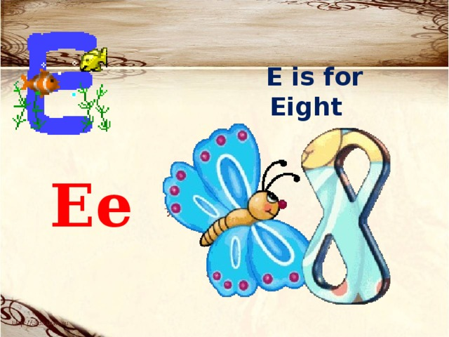 E is for Eight   Ee    [ɪ:]