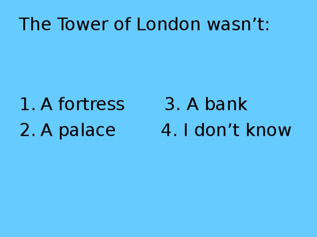 The Tower of London wasn't: