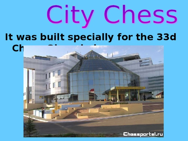 It was built specially for the 33d Chess Olympiad