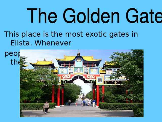 This place is the most exotic gates in Elista. Whenever people go through them they clean themselves of sins (грехи) .