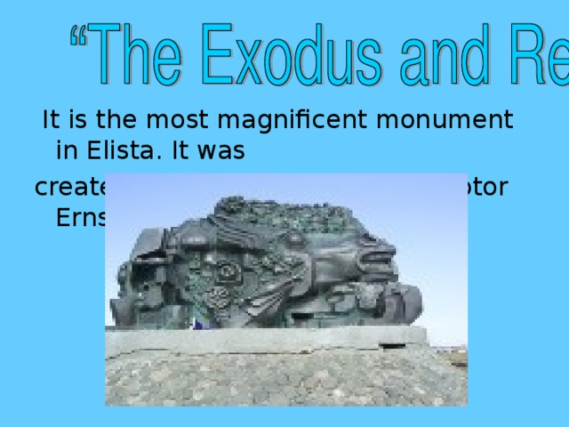It is the most magnificent monument in Elista. It was created by the world famous sculptor Ernst Neizvestny.