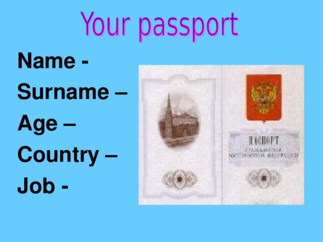 Name - Surname – Age – Country – Job -