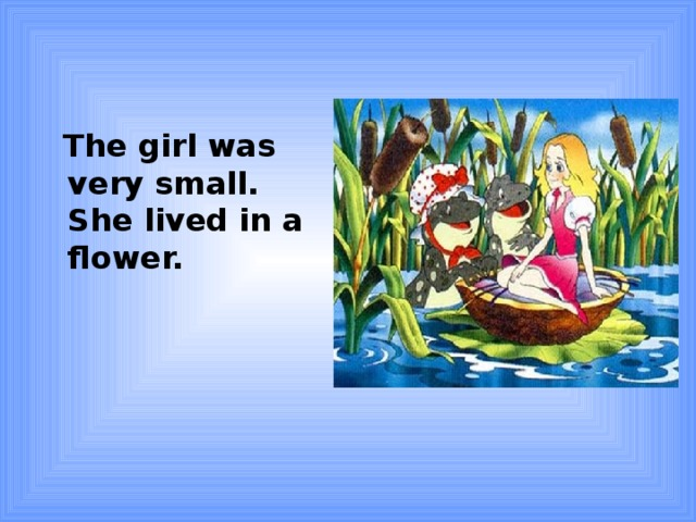 The girl was very small. She lived in a flower.