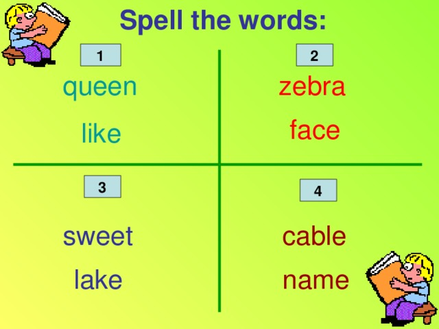 Spell the words: 1 2 queen zebra face like 3 4 Spell the words sweet cable lake name