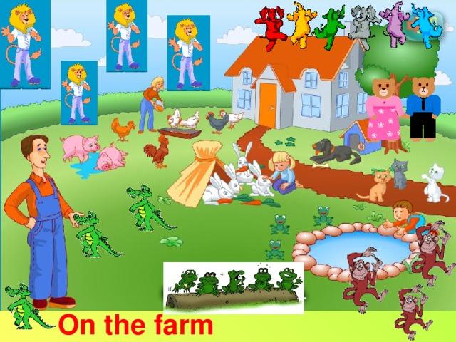 He/She has got… On the farm