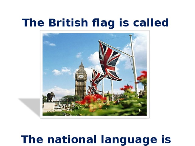 """The British flag is called """"Union Jack"""" .         The national language is English ."""