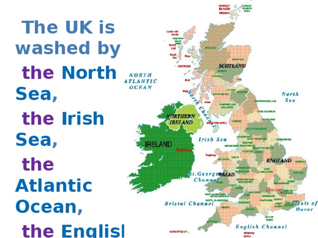 The UK is washed by  the North Sea ,   the Irish Sea ,  the Atlantic Ocean ,  the English Channel .