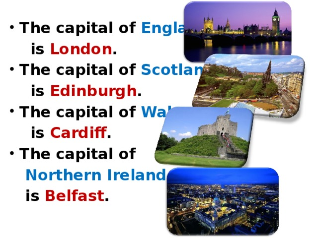The capital of England  is London . The capital of Scotland   is Edinburgh . The capital of Wales   is Cardiff . The capital of