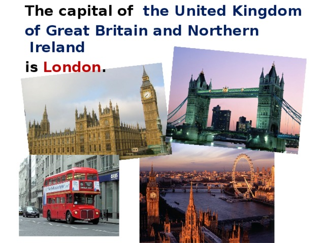 The capital of  the United Kingdom  of Great Britain and Northern Ireland  is London .