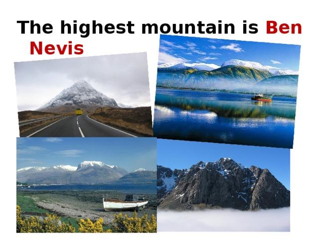 The highest mountain is Ben Nevis in Scotland.