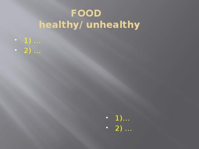 FOOD  healthy/ unhealthy
