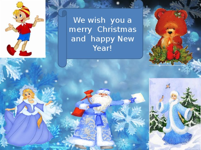 We wish you a merry Christmas and happy New Year!