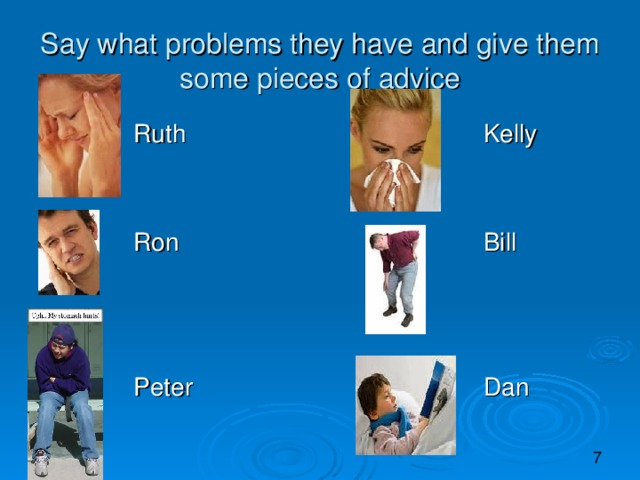 Say what problems they have and give them some pieces of advice  Ruth Kelly  Ron Bill  Peter Dan