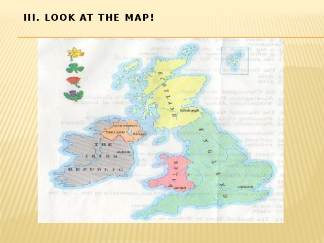 III. Look at the map!
