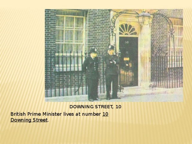 DOWNING STREET, 10 British Prime Minister lives at number 10 Downing Street .